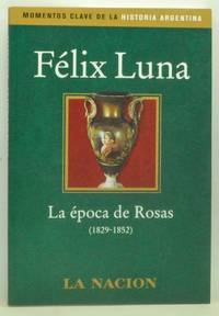 La época de Rosas (1829-1852) by  Félix Luna - First Edition - 2003 - from Cat's Cradle Books and Biblio.com