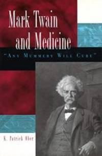 """Mark Twain and Medicine: """"Any Mummery Will Cure"""""""