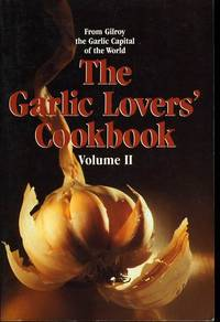 GARLIC LOVERS' COOKBOOK VOLUME II by  Gilroy Garlic Fest. - Paperback - First Printing - 1985 - from BPC Books (SKU: 10994)