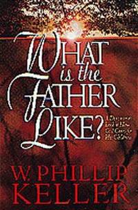What Is the Father Like? : A Devotional Look at How God Cares for His Children