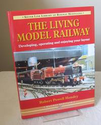 The Living Model Railway : Developing, Operating and Enjoying Your Layout (Library of Railway...