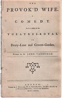 THE PROVOK'D WIFE.  A Comedy.  As it is Acted at the Theatres-Royal in Drury-Lane and Covent-Garden