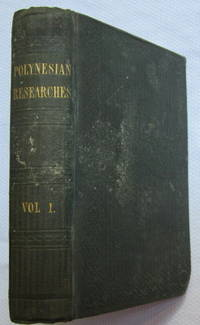 Polynesian Researches, During a Residence of Nearly Eight Years in the Society and Sandwich Islands - Vol. I Only