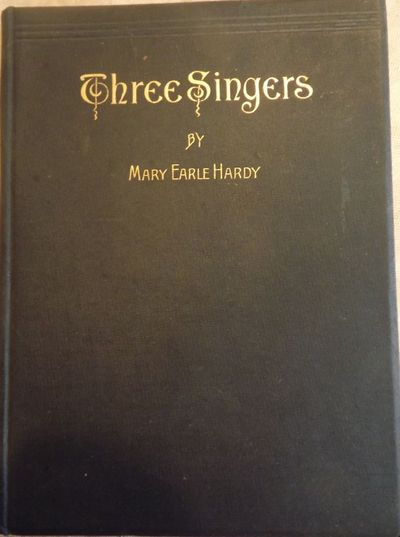 1894. HARDY, Mary Earle. THREE SINGERS. Chicago: A. Chapman, 1894. 12mo., dark-green cloth, stamped ...