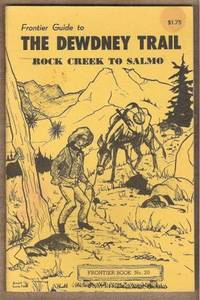 THE DEWDNEY TRAIL, ROCK CREEK TO SALMO Frontier Book No. 20