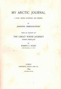 My Arctic Journal; A Year Among Ice-Fields and Eskimos.  With an account of the Great White Journey Across Greenland by Robert H Peary