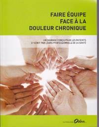Faire équipe face à la douleur chronique.  Un ouvrage conçu pour les patients et écrit par leurs professionnels de la santé
