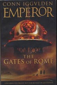 THE GATES OF ROME - uncorrected proof copy by Iggulden Conn - Paperback - 1st edition. Emperor: The Gates of Rome is an epic tale of ambit - 2003 - from Fantastic Literature Ltd (SKU: FZ16.073)