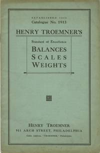 HENRY TROEMNER'S SCALES AND WEIGHTS FOR DRUGGISTS, JEWELERS AND OTHER COMMERCIAL AND SCIENTIFIC PURPOSES.; CATALOGUE NO. 1913