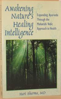 Awakening Nature's Healing Intelligence - Expanding Ayurveda Through the Maharishi Vedic Approach to Health