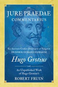 De Jure Praedae Commentarius with An Unpublished Work of Hugo Grotius