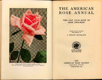 The American Rose Annual, the 1917 Year-Book of Rose Progress. [The use of the rose in the landscape; Francis Parkman on roses; The practical book of outdoor rose-growing; The oldest rose-garden in the United States; Roses worth while for everybody; Methods of rose-growing;The trenching method of rose propagation; How to conduct an amateur rose show; Work and play in a Texas rose-garden; The Minneapolis Municipal Rose Garden at Lyndale Park; The Cornell Rose Test-Garden; The Portland National Rose Test Garden; Roses in the Arnold Arboretum; Rose diseases; The story of rose black-spot]