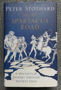 image of ON THE SPARTACUS ROAD:  A SPECTACULAR JOURNEY THROUGH ANCIENT ITALY.
