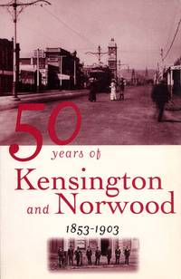 50 Years of Kensington and Norwood 1853 - 1903