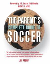 The Parent's Complete Guide to Soccer by Joe Provey - Paperback - 2005 - from ThriftBooks (SKU: G1592288529I2N00)