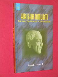 Krishnamurti : The Man The Mystery and The Message