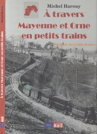 A travers Mayenne et Orne en petits Trains (Through Mayenne and Orne in small Trains