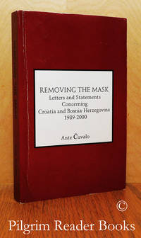 image of Removing the Mask: Letters and Statements Concerning Croatia and  Bosnia-Herzegovina, 1989-2000.