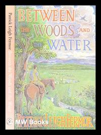 Between the woods and the water : on foot to Constantinople from the Hook of Holland : the Middle Danube to the Iron Gates
