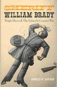 Sheriff William Brady, Tragic Hero of the Lincoln County War
