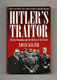 Hitler's Traitor: Martin Bormann and the Defeat of the Reich