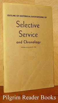 Outline of Historical Background of Selective Service and Chronology.  (Revised 1965 edition)