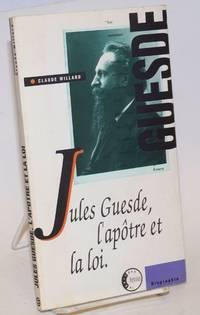 Jules Guesde, l'apotre et la loi