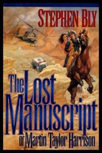 THE LOST MANUSCRIPT OF MARTIN TAYLOR HARRISON by  Stephen Bly - Paperback - Signed First Edition - 1995 - from W. Fraser Sandercombe and Biblio.com