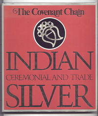 THE COVENANT CHAIN:  INDIAN CEREMONIAL AND TRADE SILVER.