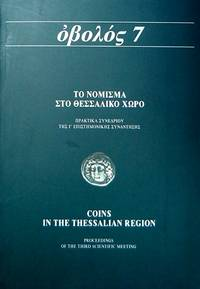 OBOLOS 7 - Coins in the Thessalian Region: Mints, Circulation, Iconography, History. Ancient, Byzantine, Modern