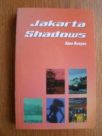 Jakarta Shadows by  Alan Brayne - Paperback - First edition first printing - 2002 - from Scene of the Crime Books, IOBA (SKU: biblio7935)