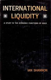 International Liquidity. A Study in the Economic Functions of Gold.