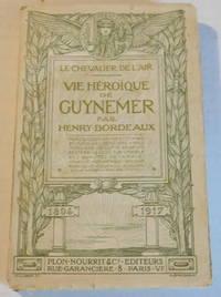 image of LE CHEVALIER DE L'AIR: VIE HEROIQUE DE GUYNEMER. Par Henry Bordeaux
