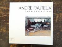 Andre Fauteux: Ten Years / Dix Ans