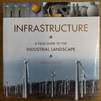 Infrastructure: A Field Guide to the Industrial Landscape by  Brian Hayes - Hardcover - 2005 - from Mullen Books, Inc. ABAA / ILAB (SKU: 147084)