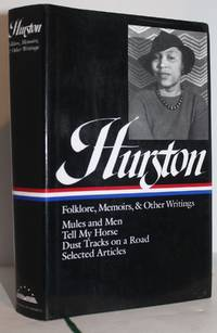 Zora Neale Hurston : Folklore  Memoirs  and Other Writings : Mules and Men  Tell My Horse  Dust Tracks on a Road  Selected Articles The Library of America