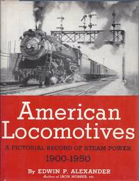 American Locomotives A Pictorial Record of Steam Power, 1900-1950