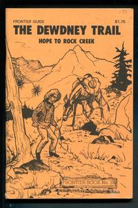 The Dewdney Trail: Hope to Rock Creek: Frontier Book No. 19