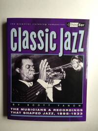 Classic JazzThe Musicians and Recordings That Shaped Jazz, 1895-1933