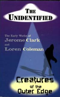 image of The Unidentified & Creatures Of The Outer Edge: The Early Works Of Jerome Clark And Loren Coleman
