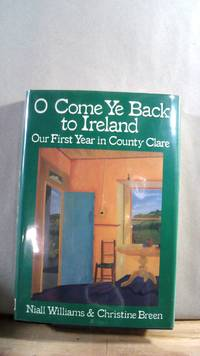 O Come Ye Back to Ireland: Our First Year in County Clare by WILLIAMS, Niall; BREEN, Christine - 1987