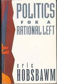 Politics for a Rational Left: Political Writings  1977 88