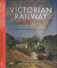 image of Great Victorian Railway Journeys: How Modern Britain was Built by Victorian Steam Power