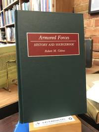 Armored Forces: History and Sourcebook (Histories and Sourcebooks on Combat Forces)