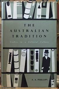 image of The Australian Tradition; Studies in a Colonial Culture