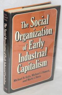 image of The social organization of early industrial capitalism