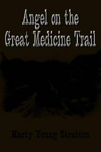 ANGEL ON THE GREAT MEDICINE TRAIL by  Marty Young Stratton - Paperback - 2004 - from The Old Bookshelf and Biblio.com