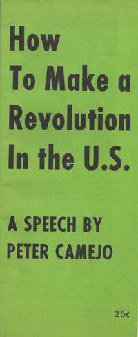 How to Make a Revolution in the U.S. - A Speech by Peter Camejo by  Peter Camejo - Paperback - Fourth printing - 1970 - from Bay Leaf Used & Rare Books, ABAA (SKU: 1572)