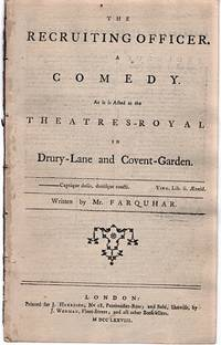 THE RECRUITING OFFICER.  A Comedy.  As it is Acted at the Theatres-Royal in Drury-Lane and Covent-Garden.  Written by Mr. Farquhar