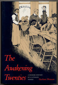 The Awakening Twenties: A Memoir-History Of A Literary Period